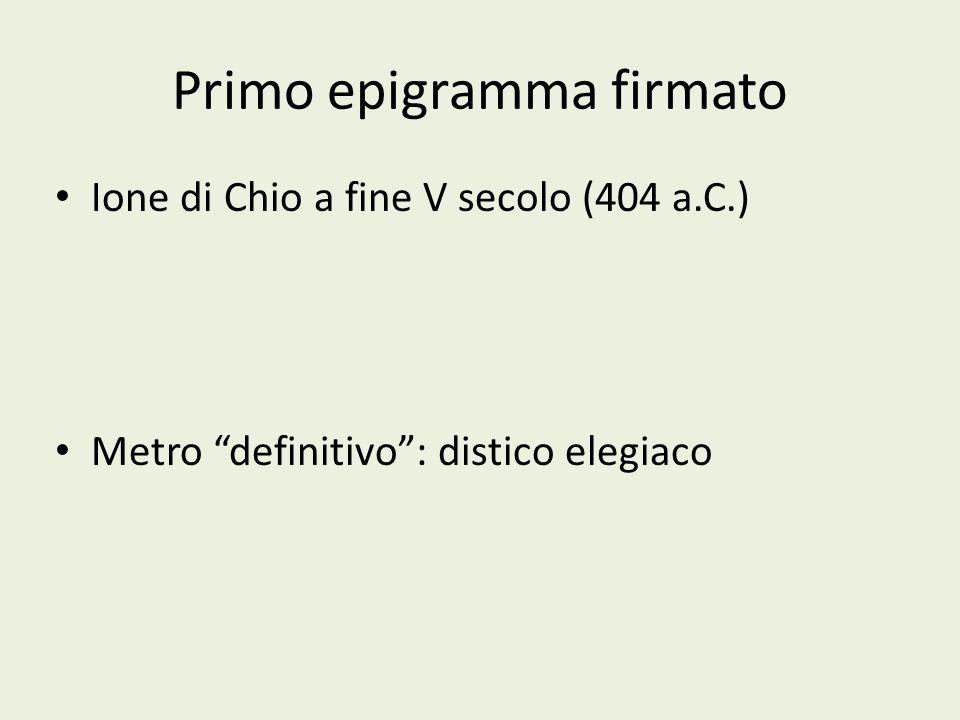 Primo epigramma firmato Ione di Chio a fine V secolo (404 a.C.) Metro definitivo: distico elegiaco