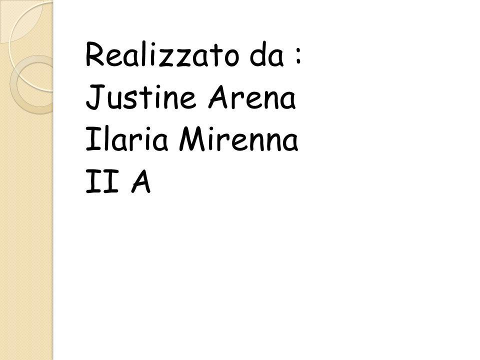 Realizzato da : Justine Arena Ilaria Mirenna II A