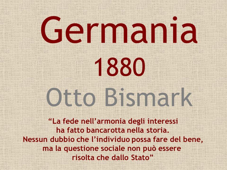 Germania 1880 Otto Bismark La fede nellarmonia degli interessi ha fatto bancarotta nella storia. Nessun dubbio che lindividuo possa fare del bene, ma