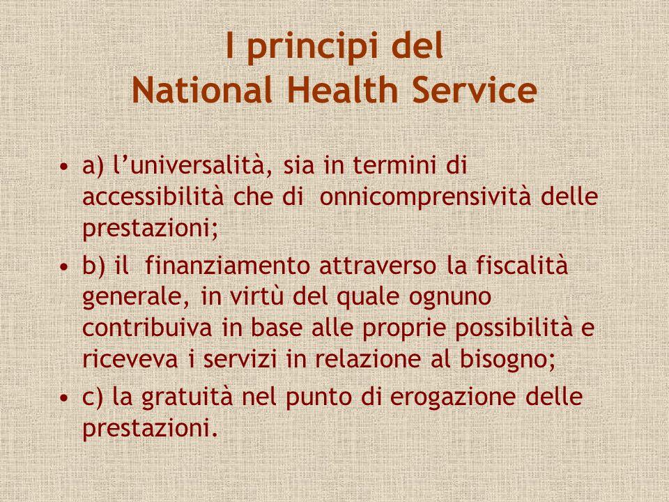I principi del National Health Service a) luniversalità, sia in termini di accessibilità che di onnicomprensività delle prestazioni; b) il finanziamen