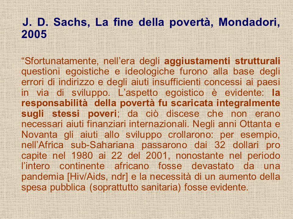 J. D. Sachs, La fine della povertà, Mondadori, 2005 Sfortunatamente, nellera degli aggiustamenti strutturali questioni egoistiche e ideologiche furono