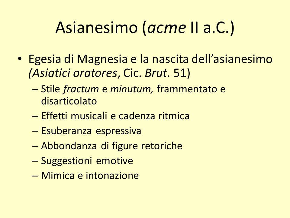Asianesimo (acme II a.C.) Egesia di Magnesia e la nascita dellasianesimo (Asiatici oratores, Cic. Brut. 51) – Stile fractum e minutum, frammentato e d