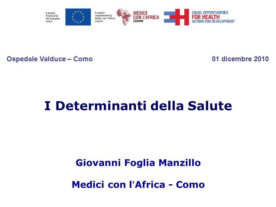 I Determinanti della Salute Giovanni Foglia Manzillo Medici con l Africa - Como Ospedale Valduce – Como 01 dicembre 2010