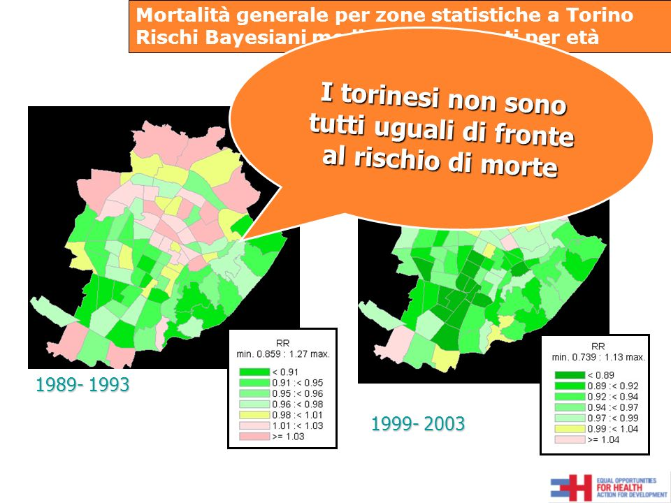1989- 1993 1999- 2003 Mortalità generale per zone statistiche a Torino Rischi Bayesiani medi standardizzati per età I torinesi non sono tutti uguali di fronte al rischio di morte