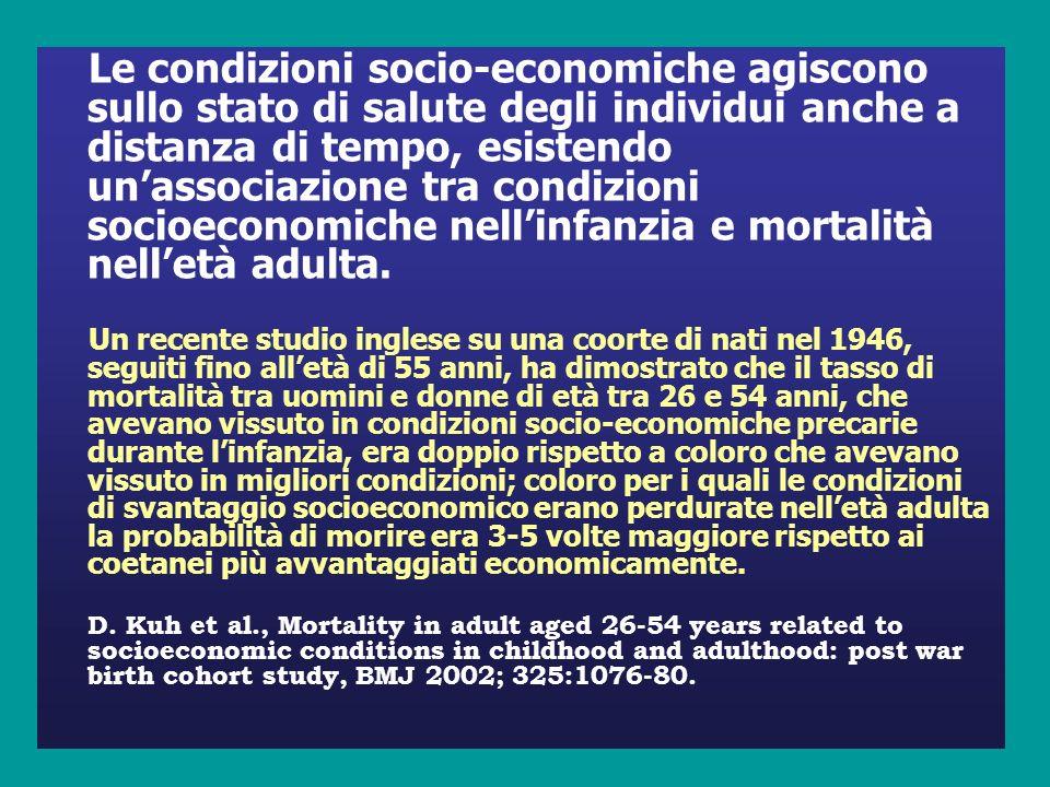 Le condizioni socio-economiche agiscono sullo stato di salute degli individui anche a distanza di tempo, esistendo unassociazione tra condizioni socioeconomiche nellinfanzia e mortalità nelletà adulta.