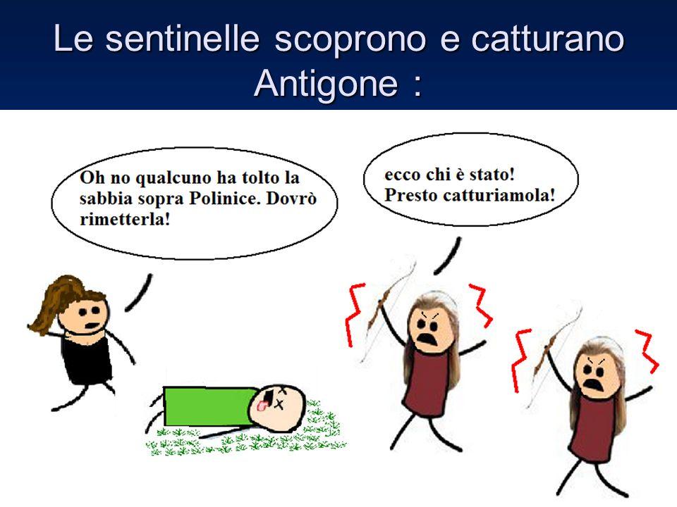 Le sentinelle scoprono e catturano Antigone :