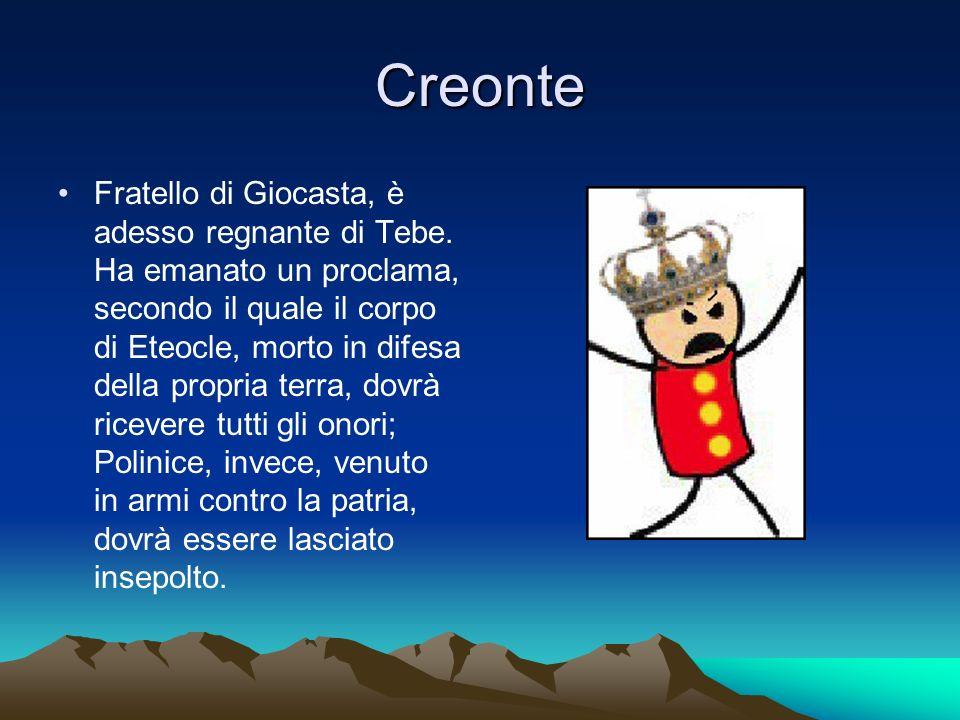 Eteocle Fratello di Antigone, Ismene e Polinice.Morto durante lo scontro contro Polinice.