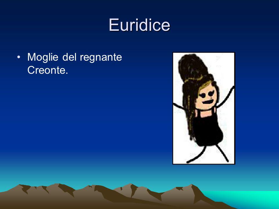 Euridice Moglie del regnante Creonte.