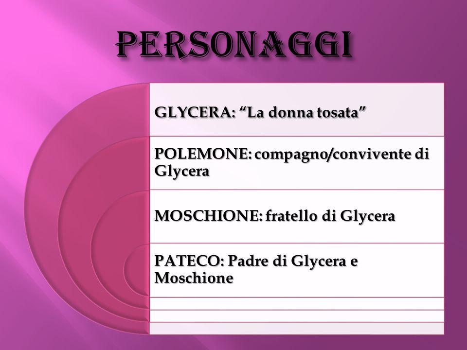 GLYCERA: La donna tosata POLEMONE: compagno/convivente di Glycera MOSCHIONE: fratello di Glycera PATECO: Padre di Glycera e Moschione