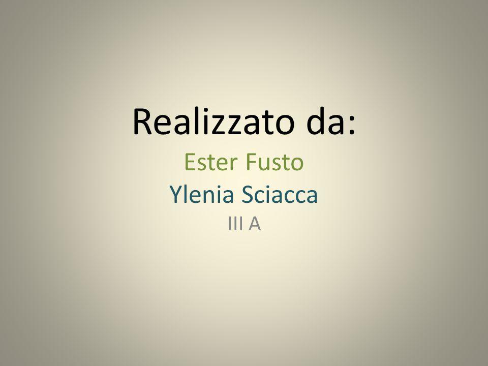 Realizzato da: Ester Fusto Ylenia Sciacca III A