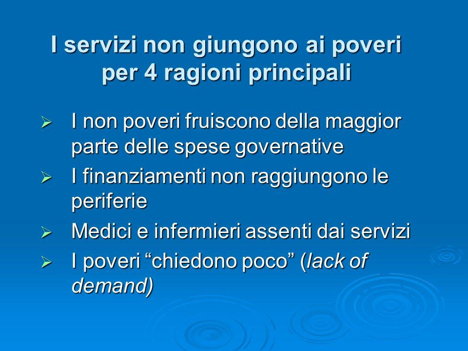 I servizi non giungono ai poveri per 4 ragioni principali I non poveri fruiscono della maggior parte delle spese governative I non poveri fruiscono de