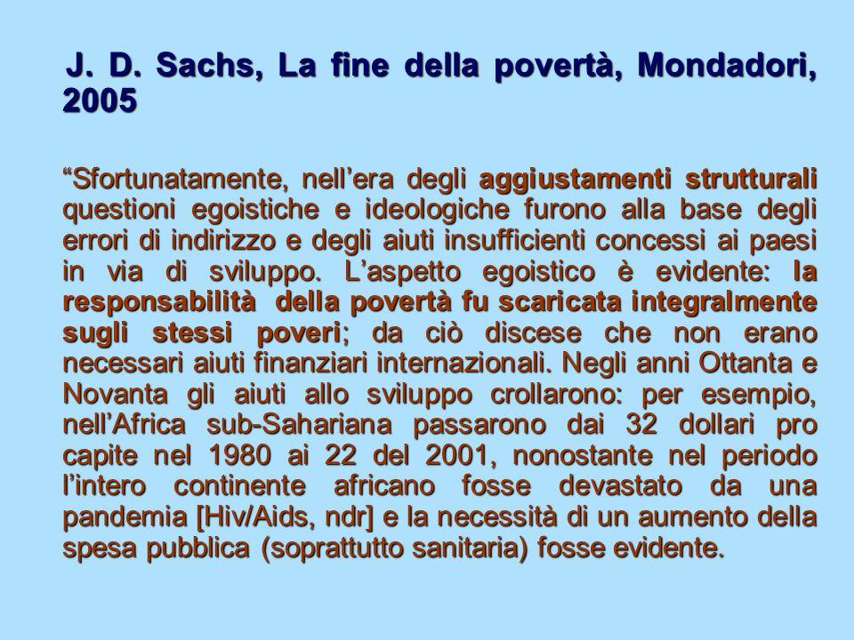 J. D. Sachs, La fine della povertà, Mondadori, 2005 J. D. Sachs, La fine della povertà, Mondadori, 2005 Sfortunatamente, nellera degli aggiustamenti s