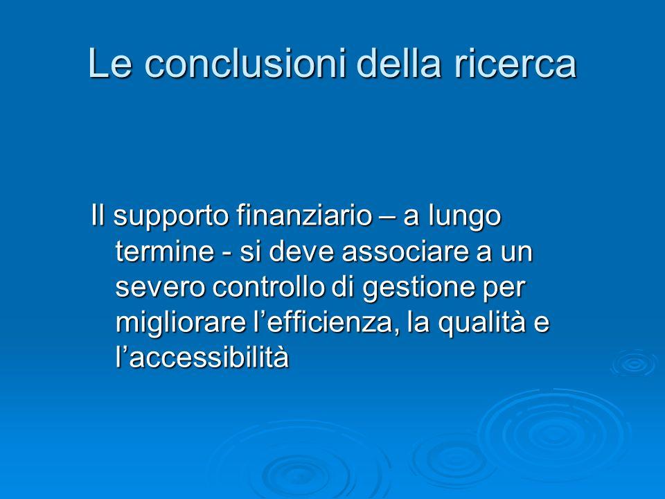 Le conclusioni della ricerca Il supporto finanziario – a lungo termine - si deve associare a un severo controllo di gestione per migliorare lefficienz