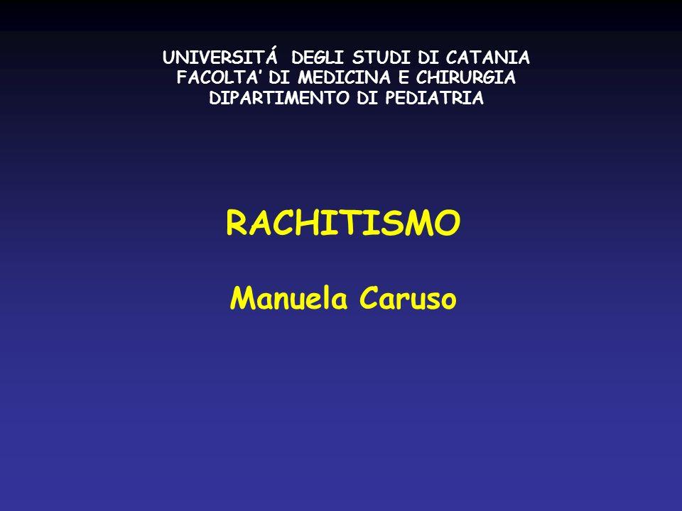 RACHITISMO Manuela Caruso UNIVERSITÁ DEGLI STUDI DI CATANIA FACOLTA DI MEDICINA E CHIRURGIA DIPARTIMENTO DI PEDIATRIA
