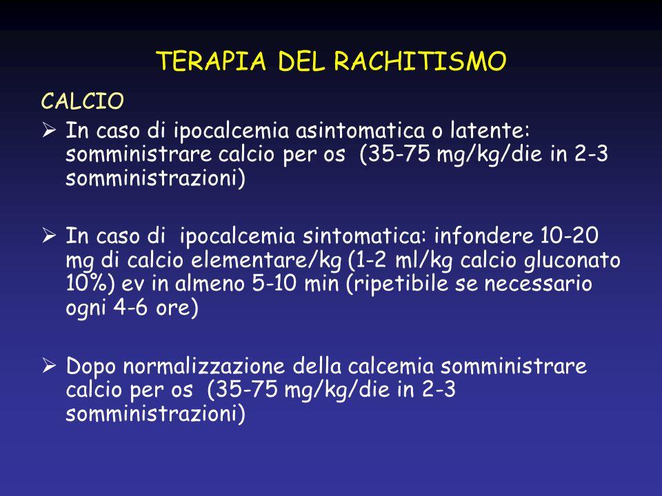 TERAPIA DEL RACHITISMO CALCIO In caso di ipocalcemia asintomatica o latente: somministrare calcio per os (35-75 mg/kg/die in 2-3 somministrazioni) In