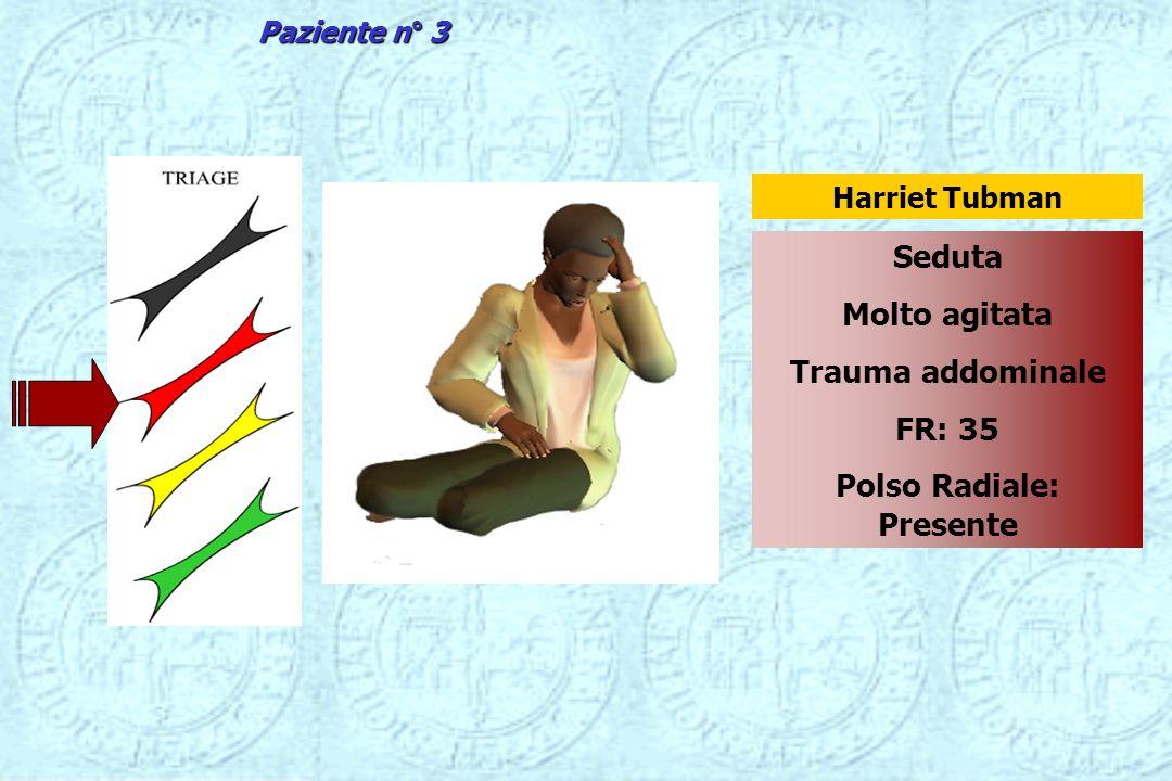 Seduta Molto agitata Trauma addominale FR: 35 Polso Radiale: Presente Harriet Tubman Paziente n° 3