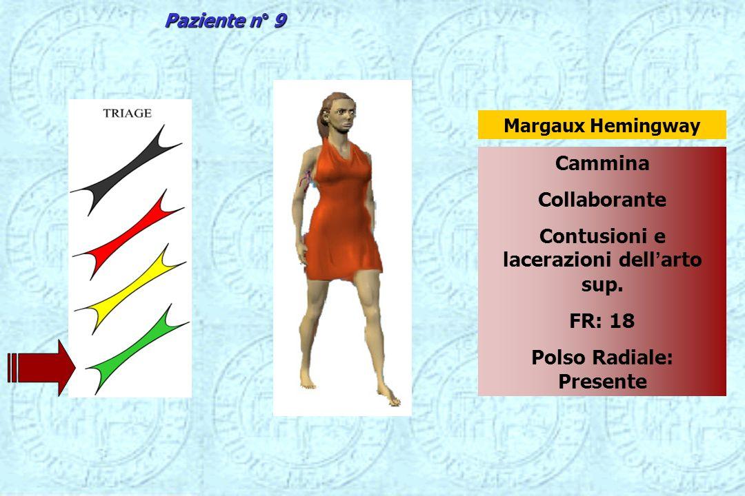 Cammina Collaborante Contusioni e lacerazioni dellarto sup. FR: 18 Polso Radiale: Presente Margaux Hemingway Paziente n° 9