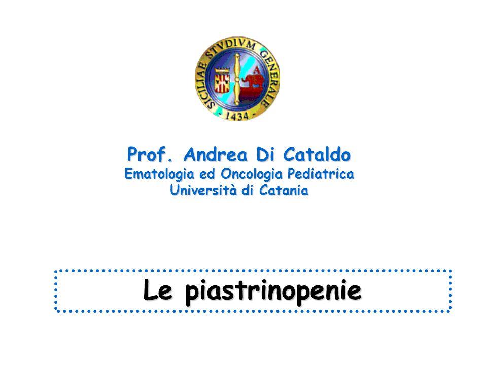 Le piastrinopenie Prof. Andrea Di Cataldo Ematologia ed Oncologia Pediatrica Università di Catania