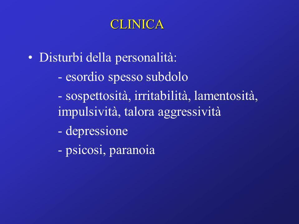 Disturbi della personalità: - esordio spesso subdolo - sospettosità, irritabilità, lamentosità, impulsività, talora aggressività - depressione - psico