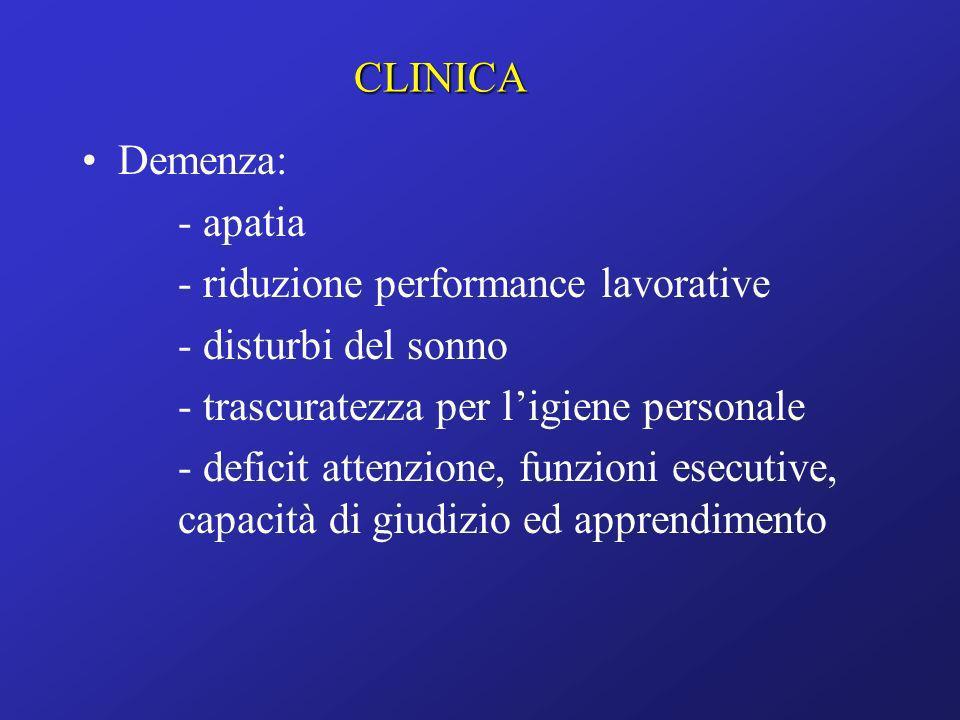 Demenza: - apatia - riduzione performance lavorative - disturbi del sonno - trascuratezza per ligiene personale - deficit attenzione, funzioni esecuti
