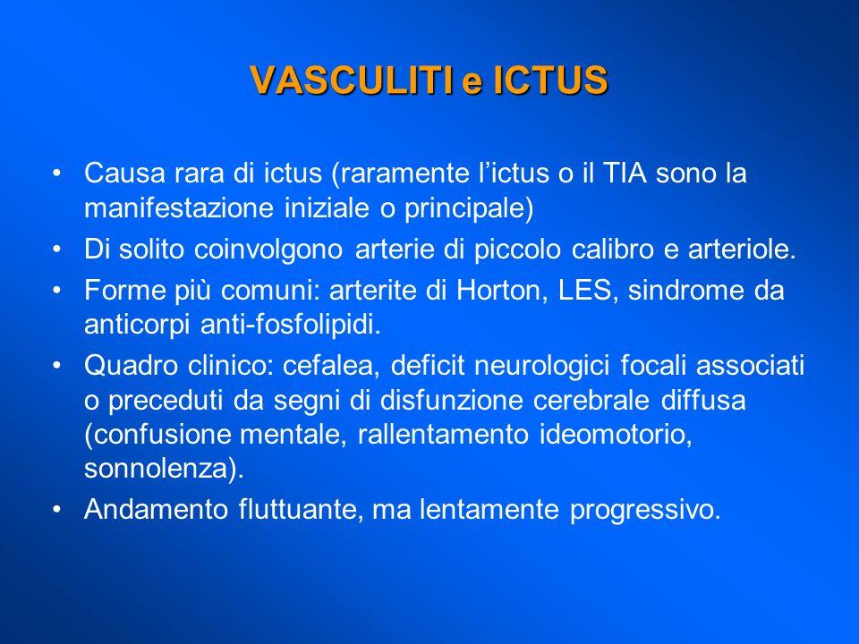 Causa rara di ictus (raramente lictus o il TIA sono la manifestazione iniziale o principale) Di solito coinvolgono arterie di piccolo calibro e arteri
