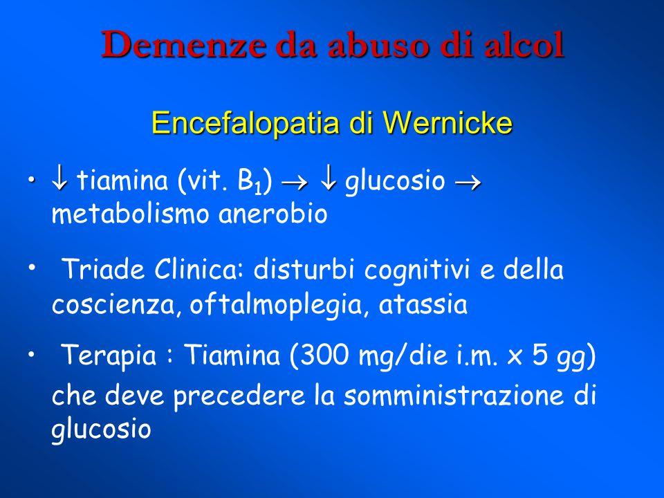 Demenze da abuso di alcol Encefalopatia di Wernicke tiamina (vit.