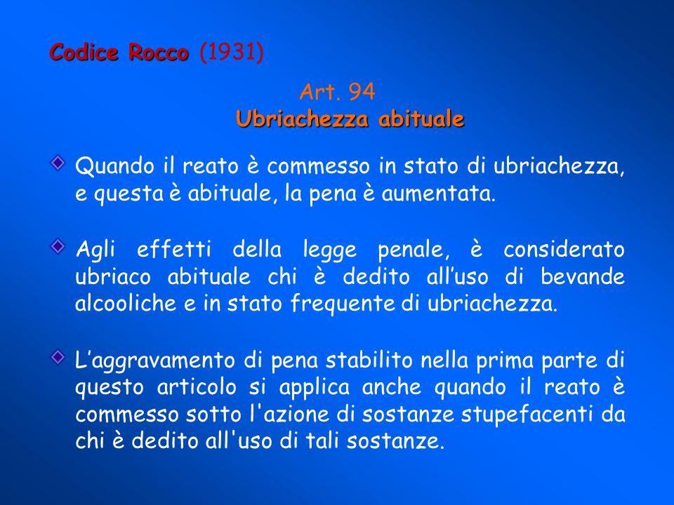 Codice Rocco Codice Rocco (1931) Cronica intossicazione da alcool o da sostanze stupefacenti Art.