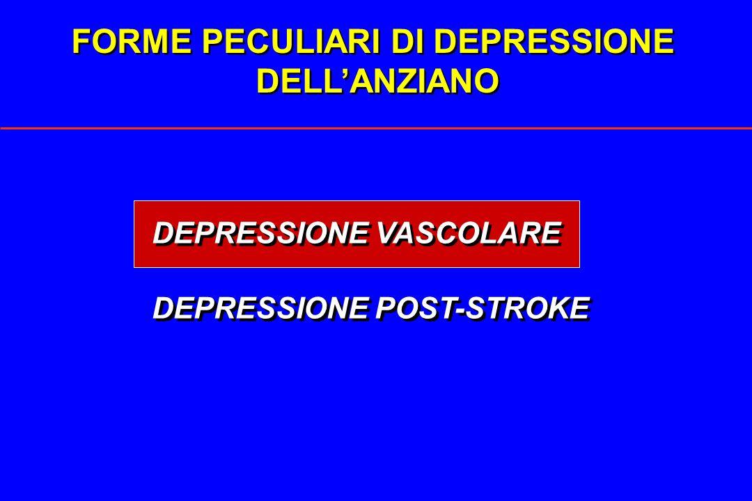 FORME PECULIARI DI DEPRESSIONE DELLANZIANO FORME PECULIARI DI DEPRESSIONE DELLANZIANO DEPRESSIONE VASCOLARE DEPRESSIONE POST-STROKE DEPRESSIONE VASCOL