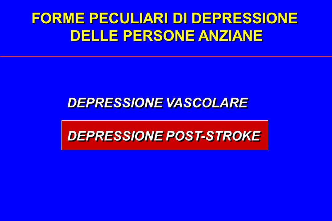 FORME PECULIARI DI DEPRESSIONE DELLE PERSONE ANZIANE FORME PECULIARI DI DEPRESSIONE DELLE PERSONE ANZIANE DEPRESSIONE VASCOLARE DEPRESSIONE POST-STROK
