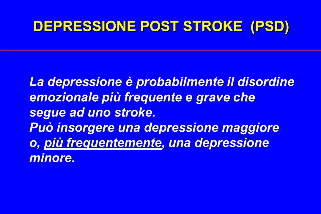 DEPRESSIONE POST STROKE (PSD) La depressione è probabilmente il disordine emozionale più frequente e grave che segue ad uno stroke. Può insorgere una