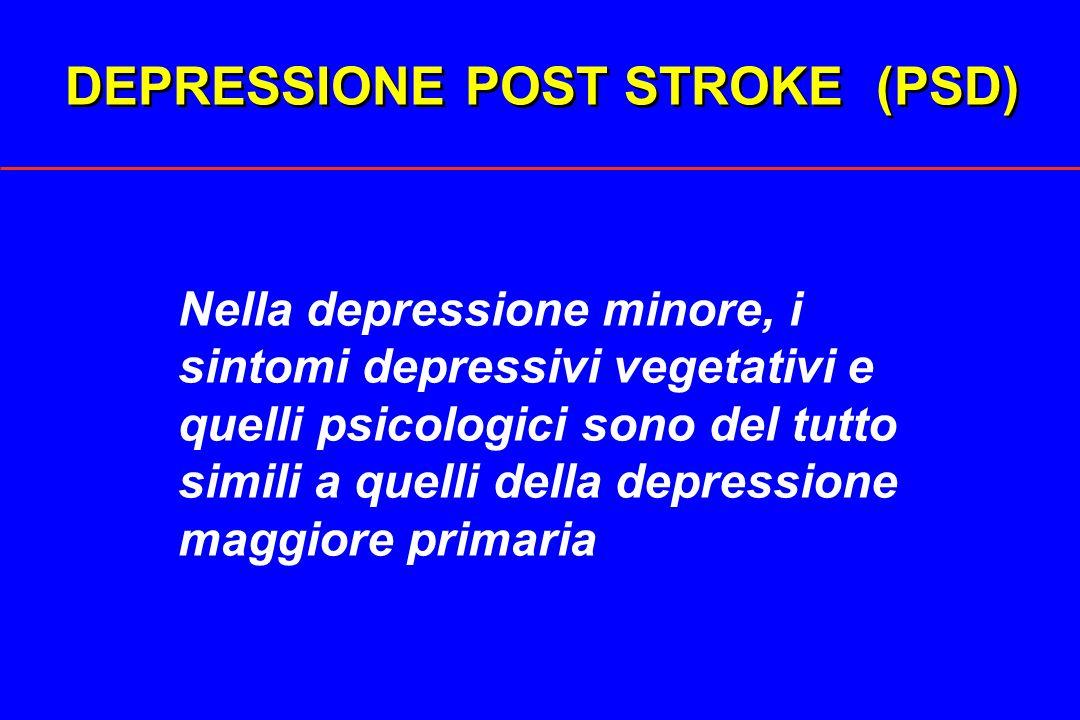 DEPRESSIONE POST STROKE (PSD) Nella depressione minore, i sintomi depressivi vegetativi e quelli psicologici sono del tutto simili a quelli della depr