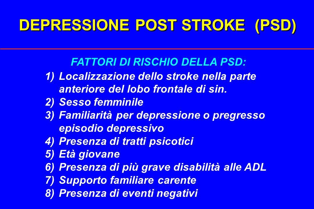 DEPRESSIONE POST STROKE (PSD) FATTORI DI RISCHIO DELLA PSD: 1)Localizzazione dello stroke nella parte anteriore del lobo frontale di sin. 2)Sesso femm