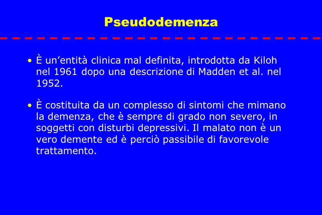 Pseudodemenza È unentità clinica mal definita, introdotta da Kiloh nel 1961 dopo una descrizione di Madden et al. nel 1952. È costituita da un comples