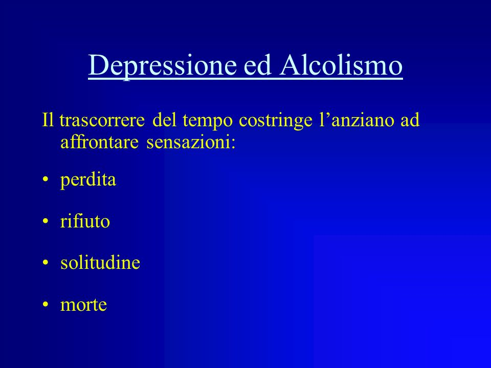 Depressione ed Alcolismo Morte del coniuge Diminuzione del vigore fisico Mancanza di salute Carenza del supporto familiare Privazione e/o Negazione de