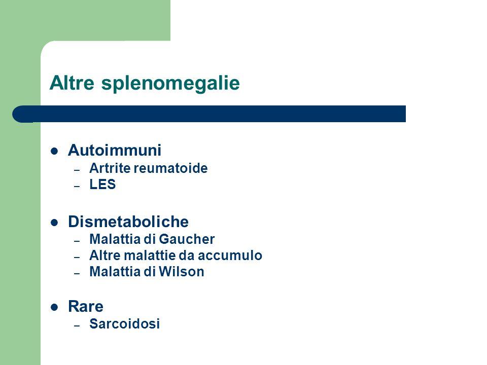 Altre splenomegalie Autoimmuni – Artrite reumatoide – LES Dismetaboliche – Malattia di Gaucher – Altre malattie da accumulo – Malattia di Wilson Rare