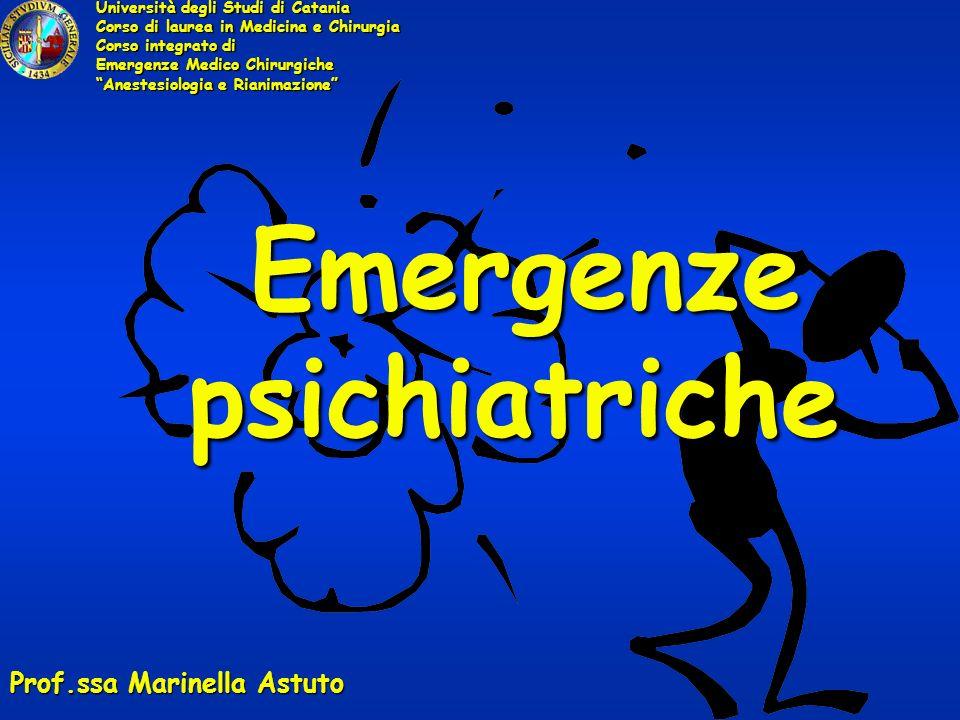 Emergenze psichiatriche Emergenze psichiatriche Università degli Studi di Catania Corso di laurea in Medicina e Chirurgia Corso integrato di Emergenze