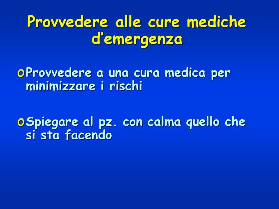 Provvedere alle cure mediche demergenza o Provvedere a una cura medica per minimizzare i rischi o Spiegare al pz. con calma quello che si sta facendo