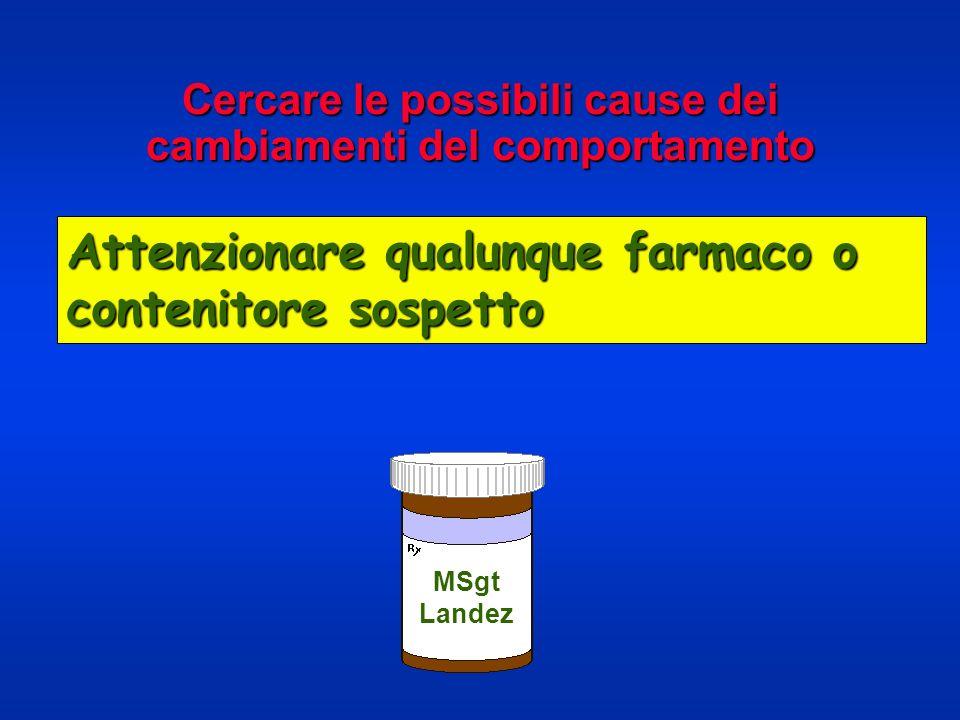 Cercare le possibili cause dei cambiamenti del comportamento MSgt Landez Attenzionare qualunque farmaco o contenitore sospetto