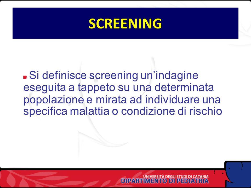 SCREENING Si definisce screening unindagine eseguita a tappeto su una determinata popolazione e mirata ad individuare una specifica malattia o condizione di rischio