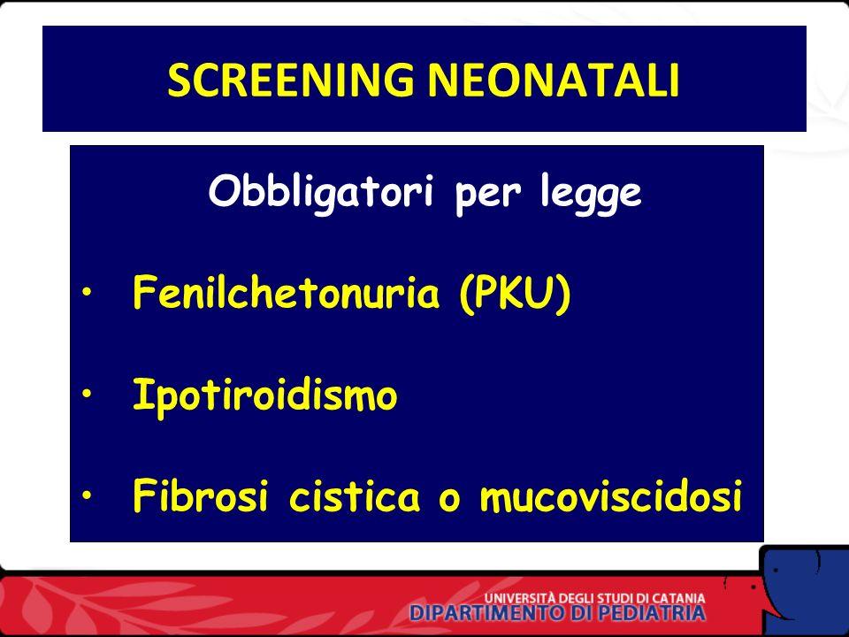 SCREENING NEONATALI Obbligatori per legge Fenilchetonuria (PKU) Ipotiroidismo Fibrosi cistica o mucoviscidosi