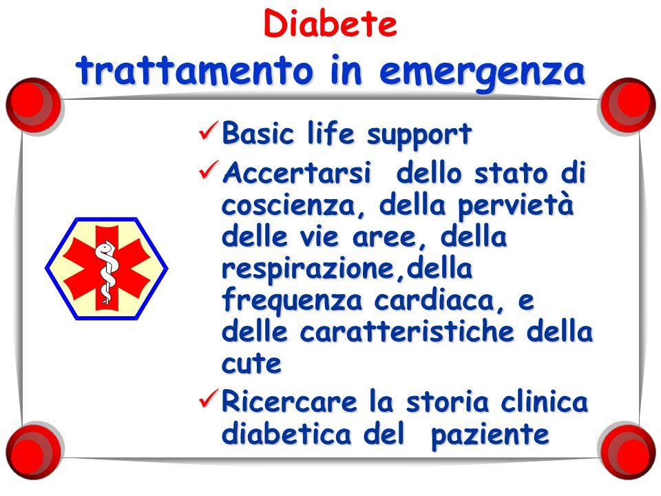 trattamento in emergenza Diabete trattamento in emergenza Basic life support Basic life support Accertarsi dello stato di coscienza, della pervietà de