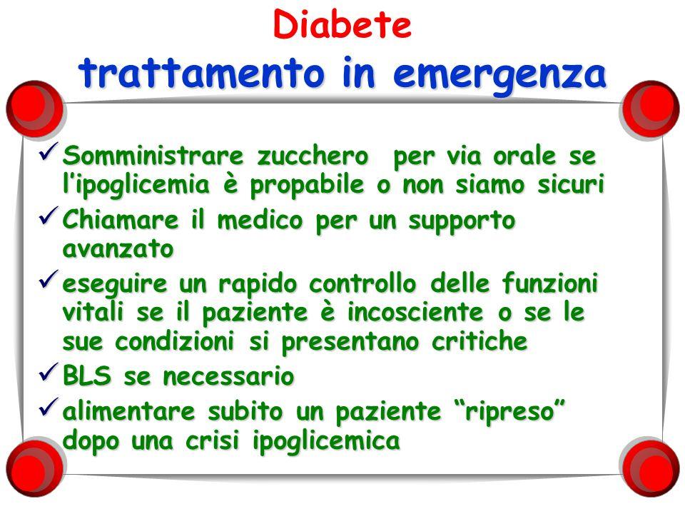 trattamento in emergenza Diabete trattamento in emergenza Somministrare zucchero per via orale se lipoglicemia è propabile o non siamo sicuri Chiamare