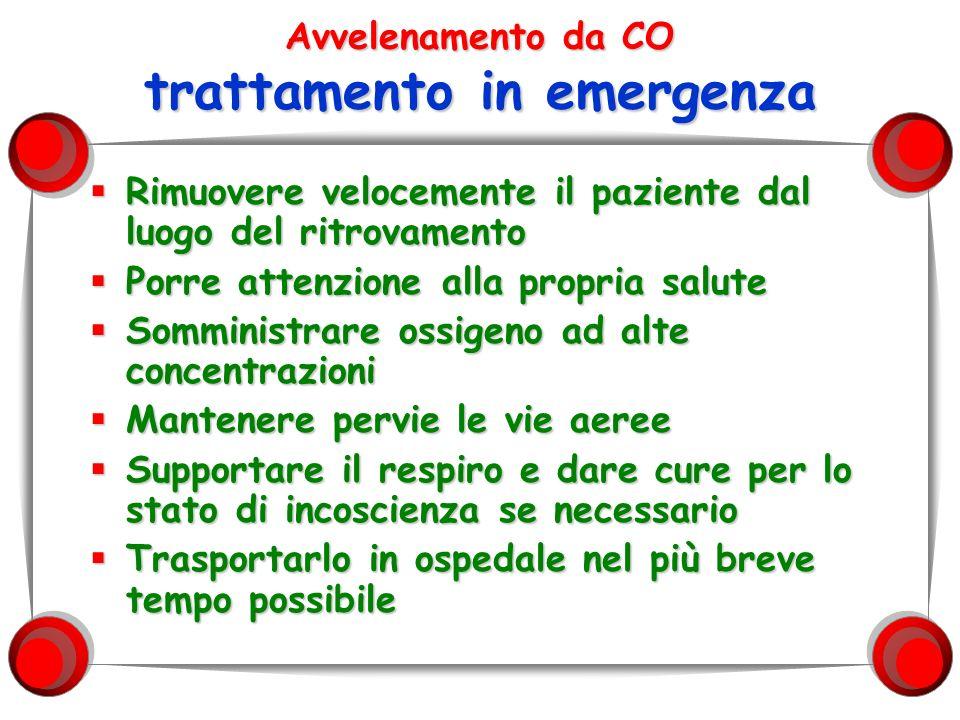 Avvelenamento da CO trattamento in emergenza Rimuovere velocemente il paziente dal luogo del ritrovamento Rimuovere velocemente il paziente dal luogo