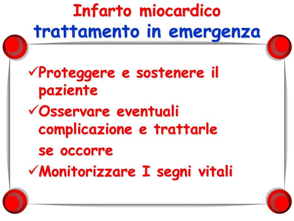 Infarto miocardico trattamento in emergenza Proteggere e sostenere il paziente Osservare eventuali complicazione e trattarle se occorre Monitorizzare