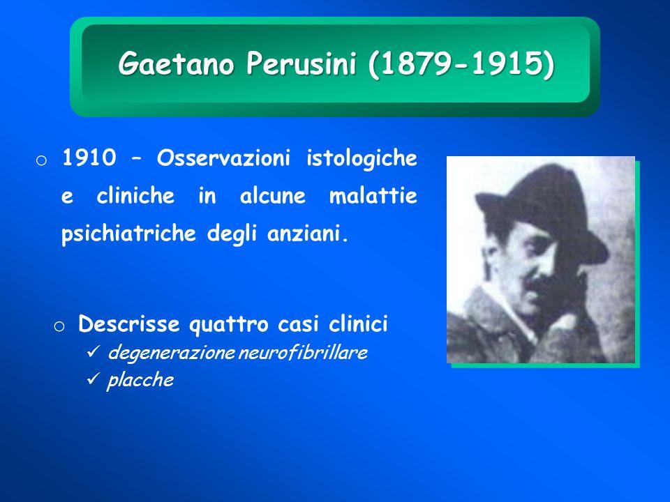 o Descrisse quattro casi clinici degenerazione neurofibrillare placche o 1910 – Osservazioni istologiche e cliniche in alcune malattie psichiatriche d
