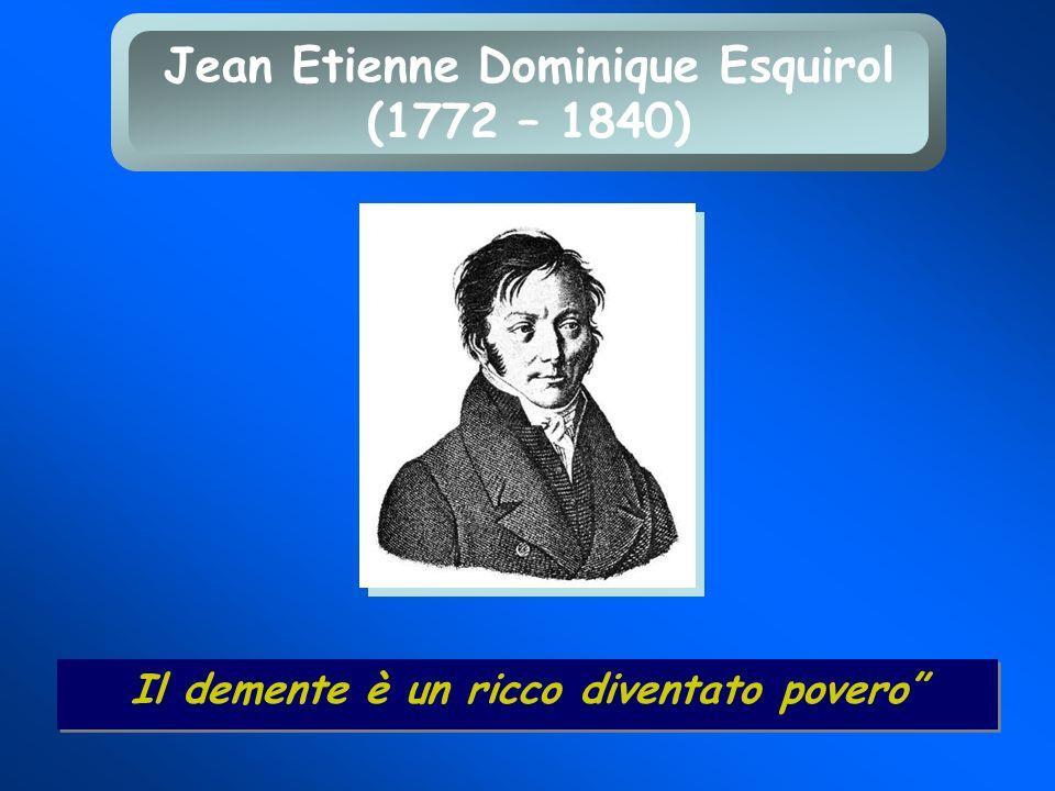 Il demente è un ricco diventato povero Jean Etienne Dominique Esquirol (1772 – 1840)