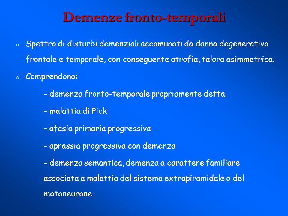 Demenze fronto-temporali Spettro di disturbi demenziali accomunati da danno degenerativo frontale e temporale, con conseguente atrofia, talora asimmet