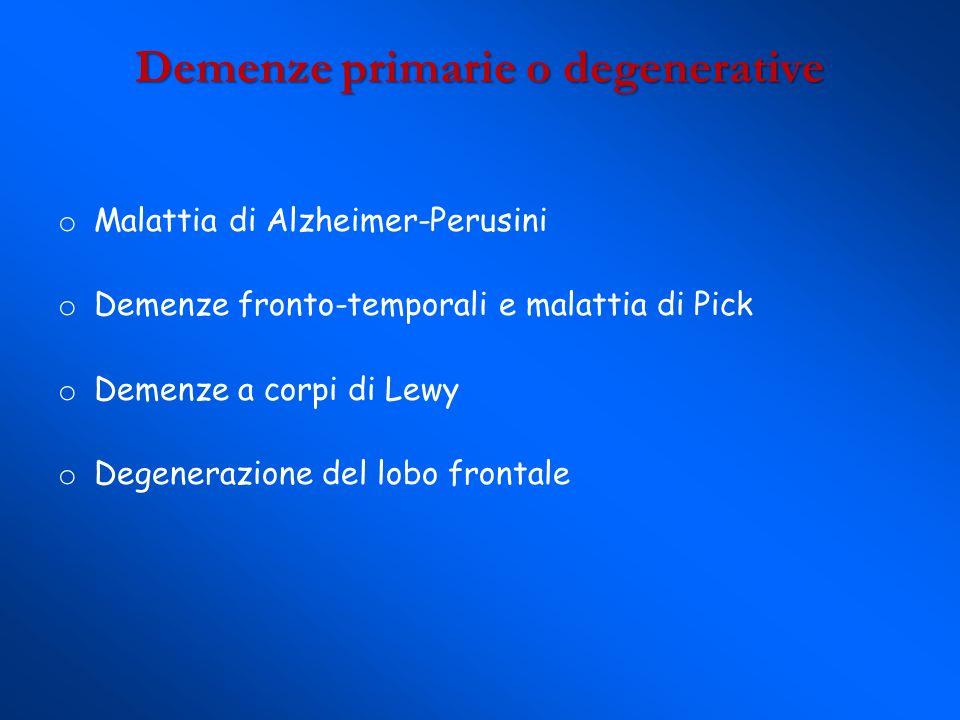 o Malattia di Alzheimer-Perusini o Demenze fronto-temporali e malattia di Pick o Demenze a corpi di Lewy o Degenerazione del lobo frontale Demenze pri