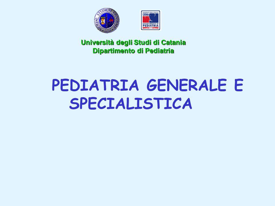 PEDIATRIA GENERALE E SPECIALISTICA Università degli Studi di Catania Dipartimento di Pediatria