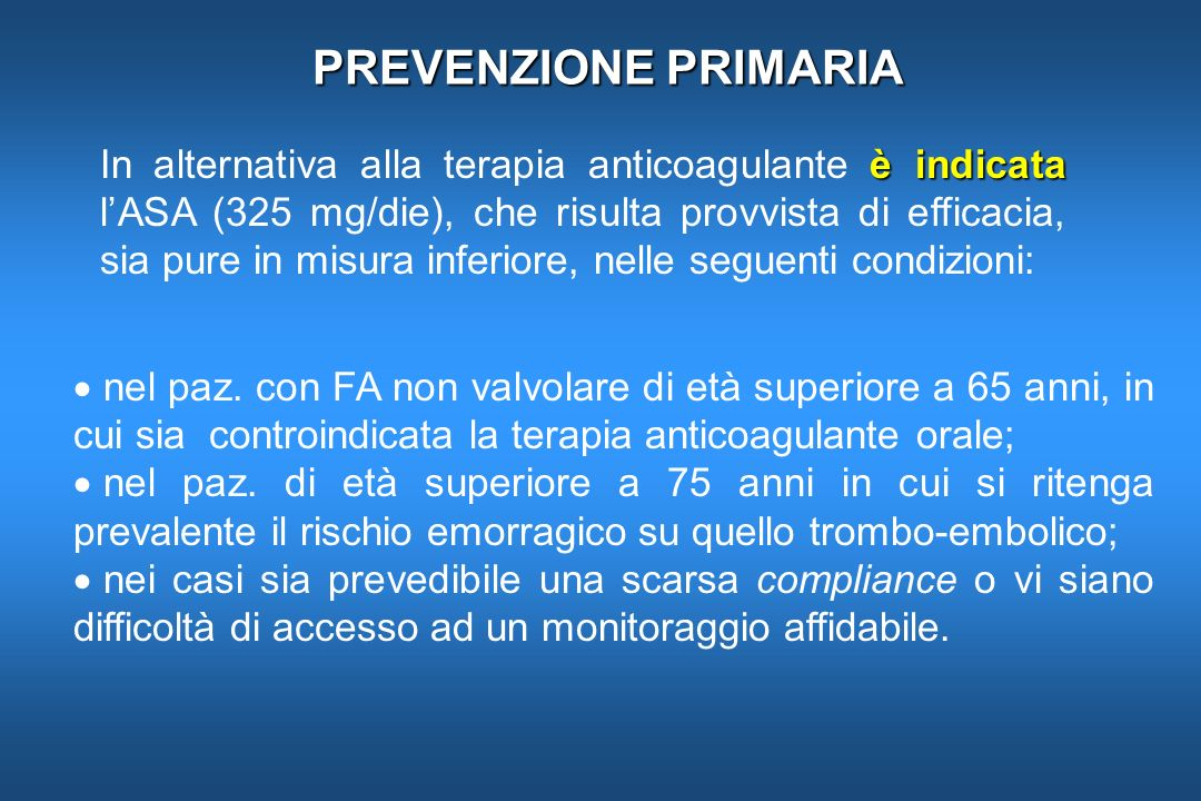 PREVENZIONE PRIMARIA è indicata In alternativa alla terapia anticoagulante è indicata lASA (325 mg/die), che risulta provvista di efficacia, sia pure